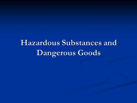Hazardous Substances and Dangerous Goods