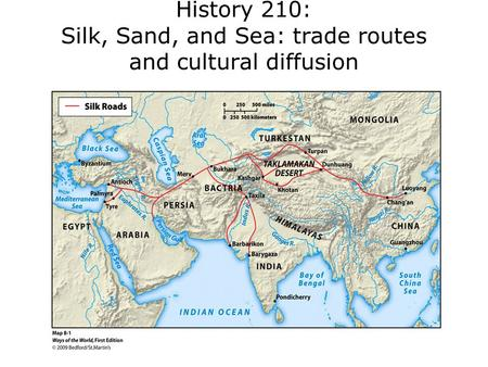 History 210: Silk, Sand, and Sea: trade routes and cultural diffusion