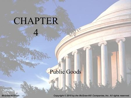 1-1 CHAPTER 4 Public Goods Copyright © 2010 by the McGraw-Hill Companies, Inc. All rights reserved.McGraw-Hill/Irwin.