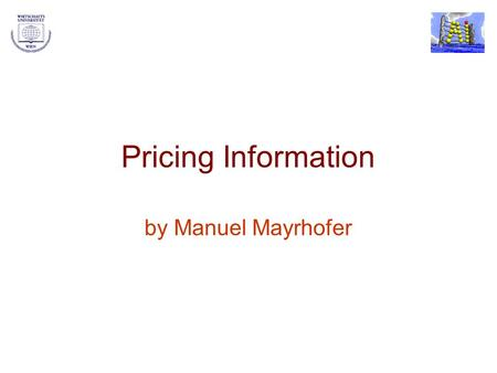 Pricing Information by Manuel Mayrhofer. Manuel MayrhoferPricing Information Goods for Digital Libraries 2 The Cost of Producing Information The most.