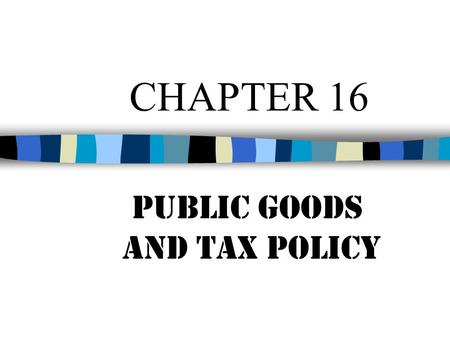 CHAPTER 16 Public Goods and Tax Policy. Goods Classifications: Excludable –can prevent people from consuming without paying Rival in consumption –can.
