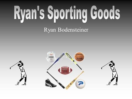 Ryan Bodensteiner. Executive Summary Ryans Sporting Goods will do the following to succeed: –Provide athletic apparel, equipment, and merchandise –Locate.