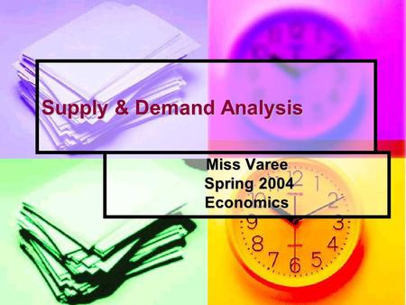 Supply & Demand Analysis Miss Varee Spring 2004 Spring 2004Economics.