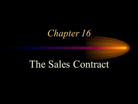 Chapter 16 The Sales Contract. WHAT IS A SALE? Sale a contract in which ownership of goods transfers immediately from the seller to the buyer for a price.