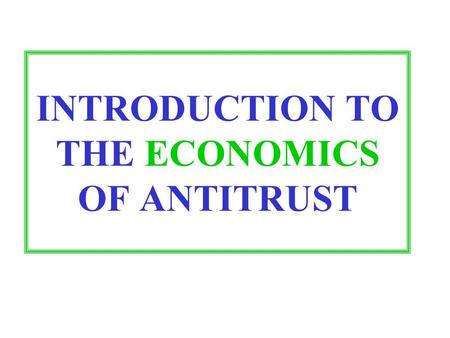 INTRODUCTION TO THE ECONOMICS OF ANTITRUST. ASSUMPTIONS OF CLASSICAL ECONOMICS PEOPLE ACT RATIONALLY TO MAXIMIZE THEIR OWN INTERESTS.