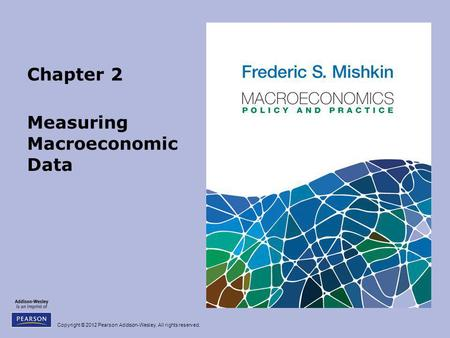 Copyright © 2012 Pearson Addison-Wesley. All rights reserved. Chapter 2 Measuring Macroeconomic Data.