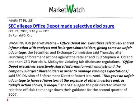 MARKET PULSE SEC alleges Office Depot made selective disclosure Oct. 21, 2010, 3:10 p.m. EDT By Ronald D. Orol WASHINGTON (MarketWatch) -- Office Depot.