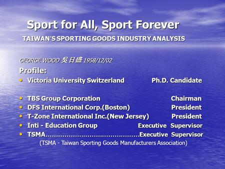 Sport for All, Sport Forever TAIWAN'S SPORTING GOODS INDUSTRY ANALYSIS