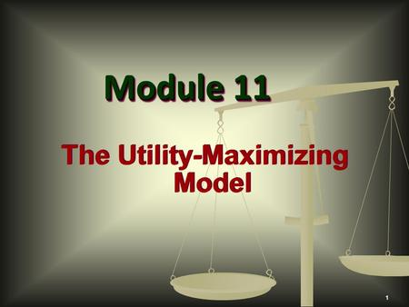 1 The Utility-Maximizing Model Module 11. Use the utility-maximizing model to explain how consumers choose goods and services. 2 ObjectivesObjectives.