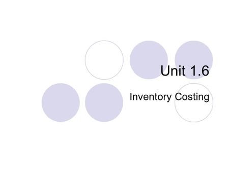 Unit 1.6 Inventory Costing. In the balance sheet of merchandising and manufacturing companies, inventory is frequently the most significant current asset.
