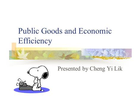 Public Goods and Economic Efficiency Presented by Cheng Yi Lik.
