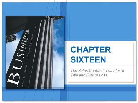 The Sales Contract: Transfer of Title and Risk of Loss CHAPTER SIXTEEN.
