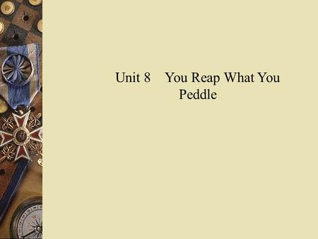 Unit 8 You Reap What You Peddle