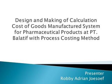 Presenter Robby Adrian Joesoef. Costs that associated with the production function or activity processing raw materials into finished goods.