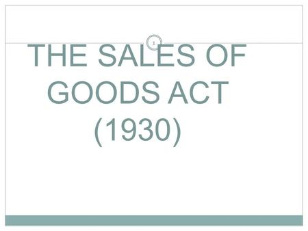 THE SALES OF GOODS ACT (1930) 1 INTRODUCTION 2 Before The Sales of Goods Act,transactions relating to sales and purchase of goods were regulated by The.
