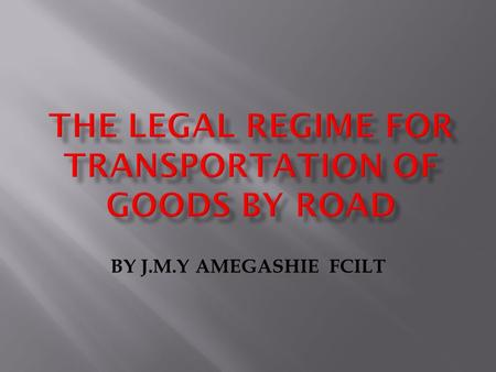 THE LEGAL REGIME FOR TRANSPORTATION OF GOODS BY ROAD