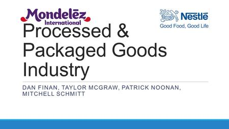 Processed & Packaged Goods Industry DAN FINAN, TAYLOR MCGRAW, PATRICK NOONAN, MITCHELL SCHMITT.