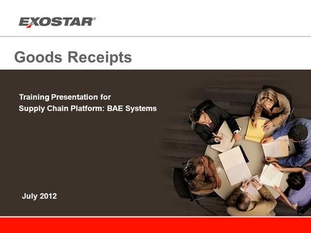 Goods Receipts Training Presentation for Supply Chain Platform: BAE Systems July 2012.
