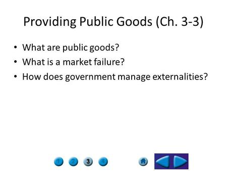 Providing Public Goods (Ch. 3-3) What are public goods? What is a market failure? How does government manage externalities?