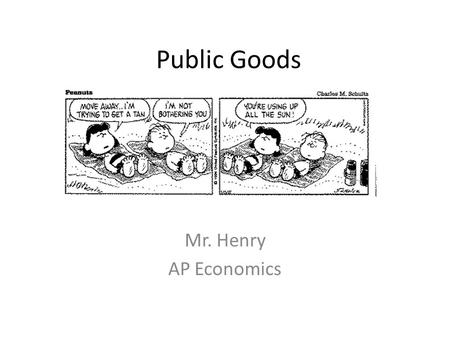 Public Goods Mr. Henry AP Economics. Review Private Goods include automobiles, clothing, personal computers, household appliances, and sporting goods.