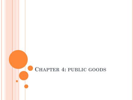 C HAPTER 4: PUBLIC GOODS. P UBLIC PROVISION OF GOODS Private provision of certain goods (particularly those that are non-excludable and non-rival in consumption)
