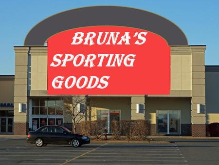 Brunas Sporting Goods. Executive Summary......................... Slide 3-5 Company Description……………………. Slide 6-11 Industry analysis ……………………. Slide.