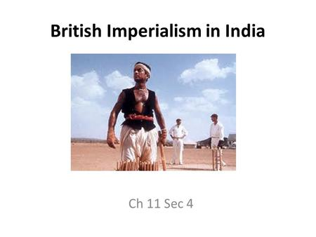 British Imperialism in India Ch 11 Sec 4. Setting the stage: British interest in India began in the 1600s with the British East India Company but by 1707.