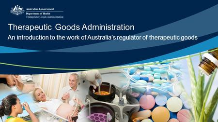 An introduction to the work of Australias regulator of therapeutic goods Therapeutic Goods Administration.