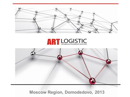 Moscow Region, Domodedovo, 2013. About the Company Art-logistic LLC is a structural subdivision of the Stroyprogress Group of Companies - one of the leading.