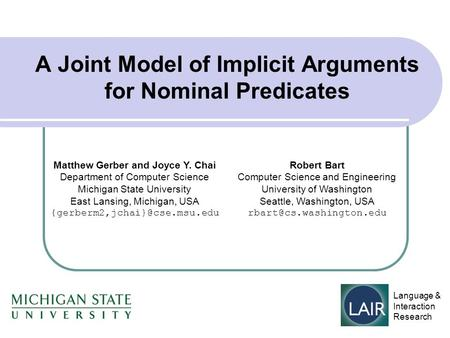 A Joint Model of Implicit Arguments for Nominal Predicates Matthew Gerber and Joyce Y. Chai Department of Computer Science Michigan State University East.
