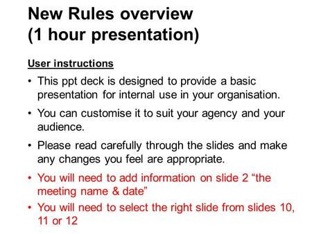 New Rules overview (1 hour presentation) User instructions This ppt deck is designed to provide a basic presentation for internal use in your organisation.