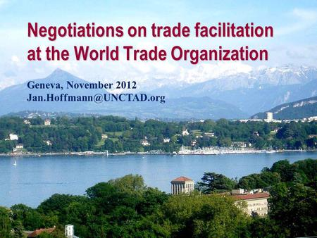 Negotiations on trade facilitation at the World Trade Organization Geneva, November 2012
