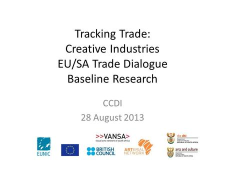 CCDI 28 August 2013 Tracking Trade: Creative Industries EU/SA Trade Dialogue Baseline Research.