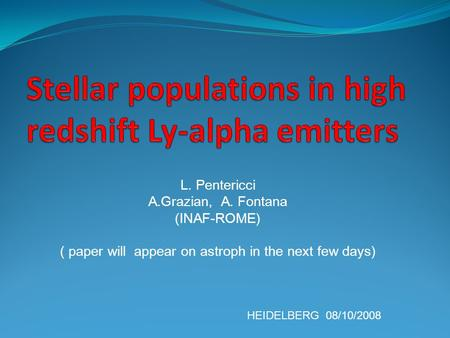 L. Pentericci A.Grazian, A. Fontana (INAF-ROME) ( paper will appear on astroph in the next few days) HEIDELBERG 08/10/2008.