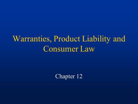 Warranties, Product Liability and Consumer Law Chapter 12.