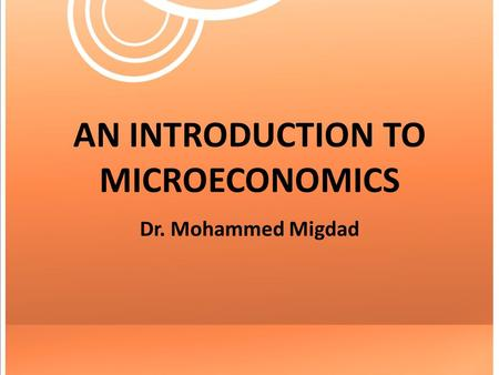 AN INTRODUCTION TO MICROECONOMICS Dr. Mohammed Migdad.