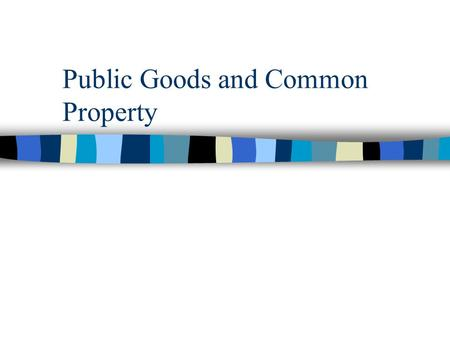 Public Goods and Common Property