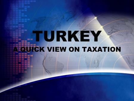 TURKEY A QUICK VIEW ON TAXATION. PREFACE-I It is believed that FDI provide an economy capital accumulation, technology transfer, competitive power and.