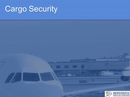 Cargo Security. Applicability – Reg. 108.01.1 Shall apply to all persons engaged in: Acceptance Handling Forwarding Storage Carriage Including: Postal.