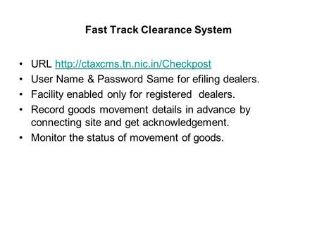 Fast Track Clearance System URL  User Name & Password Same for efiling dealers. Facility.