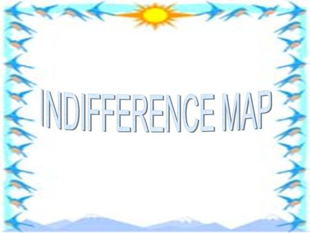 INDIFFERENCE MAP.