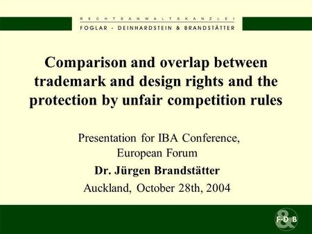 Comparison and overlap between trademark and design rights and the protection by unfair competition rules Presentation for IBA Conference, European Forum.
