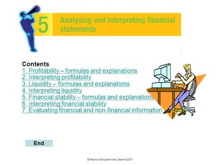 © Pearson Education New Zealand 2007 Contents 1. Profitability – formulas and explanations 2. Interpreting profitability 3. Liquidity – formulas and explanations.