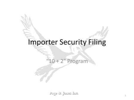 Importer Security Filing 10 + 2 Program 1. Background on ISF Advance Trade Data Initiative (June 2004) CBP Targeting Taskforce (March – May 2006) SAFE.