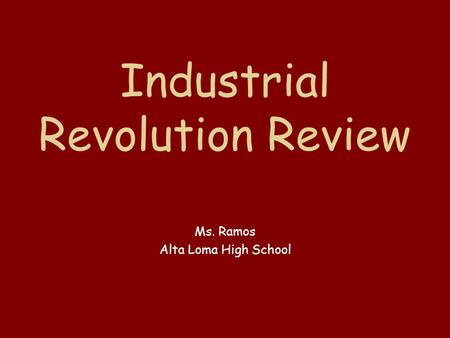 Industrial Revolution Review Ms. Ramos Alta Loma High School.