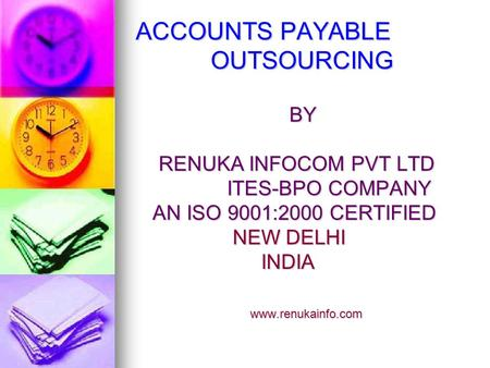 ACCOUNTS PAYABLE OUTSOURCING BY BY RENUKA INFOCOM PVT LTD RENUKA INFOCOM PVT LTD ITES-BPO COMPANY ITES-BPO COMPANY AN ISO 9001:2000 CERTIFIED AN ISO 9001:2000.