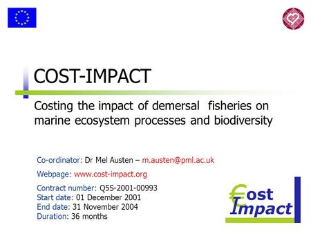 COST-IMPACT Costing the impact of demersal fisheries on marine ecosystem processes and biodiversity Co-ordinator: Dr Mel Austen – Webpage:
