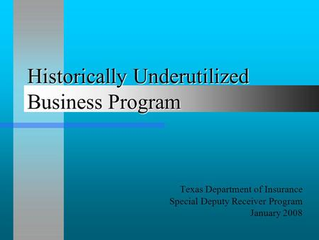 Historically Underutilized Business Program Texas Department of Insurance Special Deputy Receiver Program January 2008.