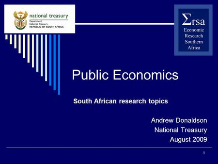 1 Public Economics South African research topics Andrew Donaldson National Treasury August 2009.