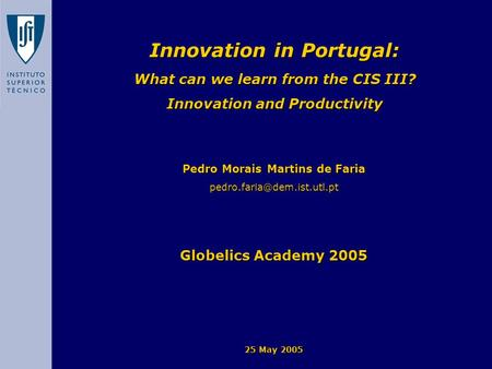 Innovation in Portugal: What can we learn from the CIS III? Innovation and Productivity Pedro Morais Martins de Faria Globelics.
